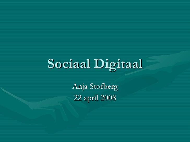 Sociaal Digitaal Anja Stofberg 22 april 2008