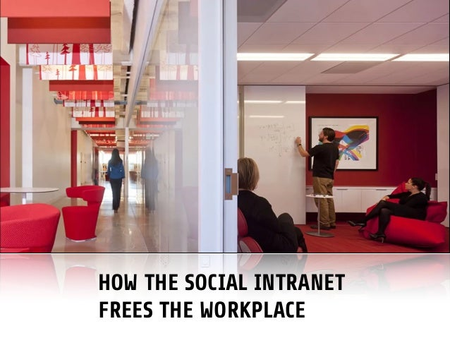 HOW THE SOCIAL INTRANET FREES THE WORKPLACE