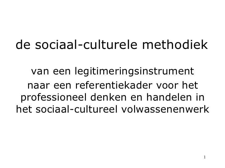 de sociaal-culturele methodiek   van een legitimeringsinstrument  naar een referentiekader voor het professioneel denken e...