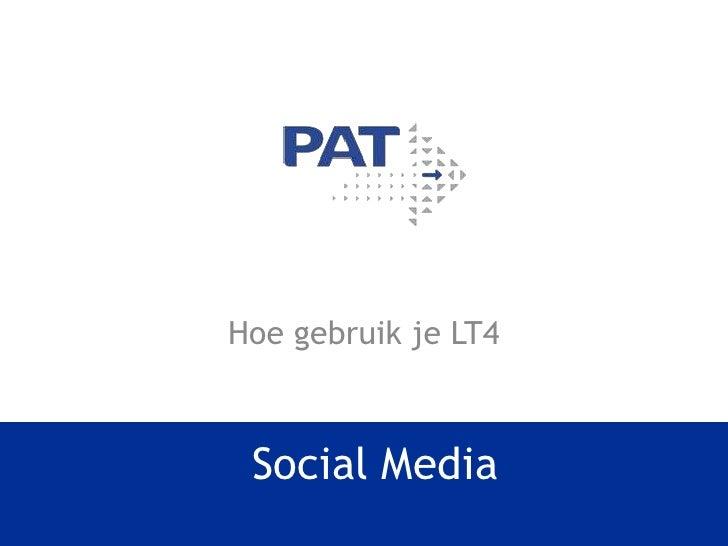 Social Media<br />Hoe gebruik je LT4<br />