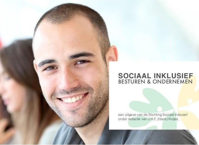 i SOCIAAL INKLUSIEF BESTUREN & ONDERNEMEN een uitgave van de Stichting Sociaal Inklusief onder redactie van J.H.F. (Hans) ...