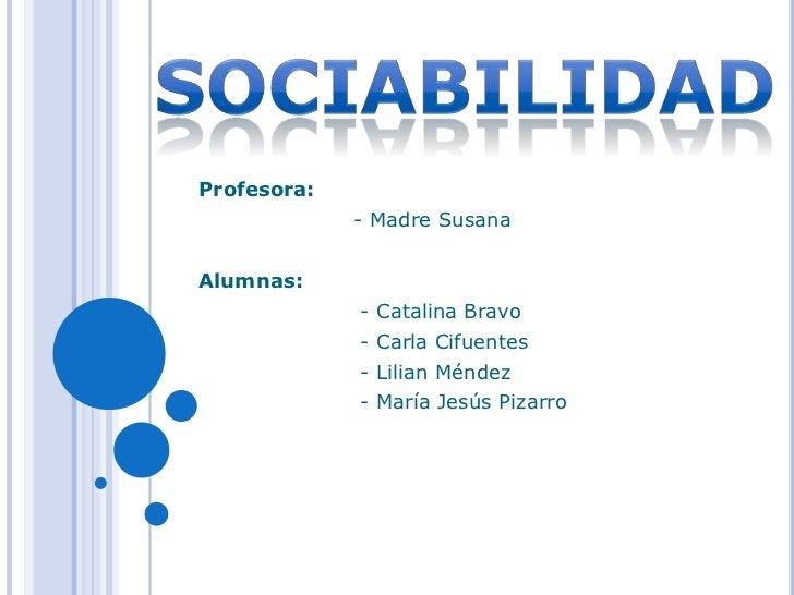 Profesora:             - Madre SusanaAlumnas:             - Catalina Bravo             - Carla Cifuentes             - Lil...