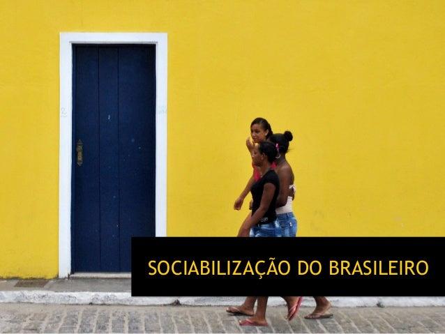 SOCIABILIZAÇÃO DO BRASILEIRO