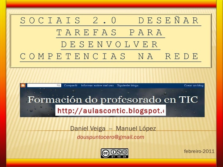 Daniel Veiga  --  Manuel López [email_address]   Ourense, febreiro-2011 http://aulascontic.blogspot.com