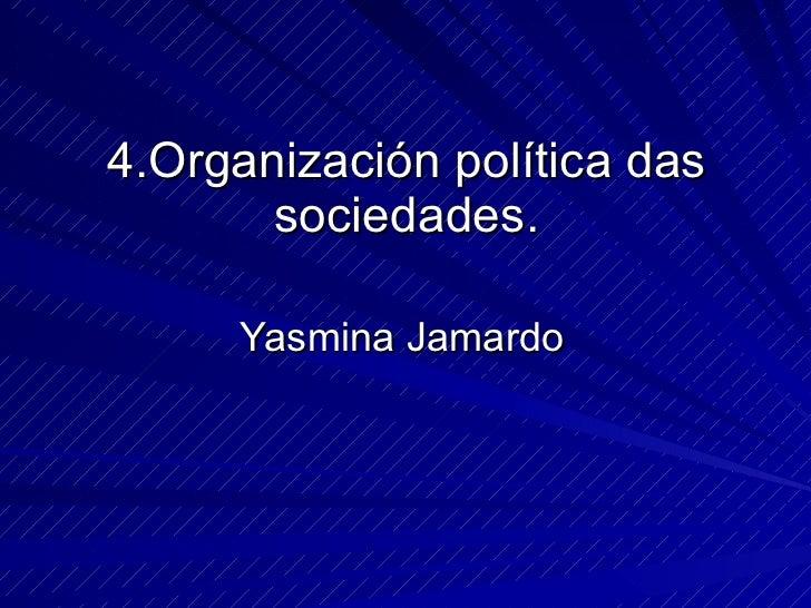 4.Organización política das sociedades. Yasmina Jamardo