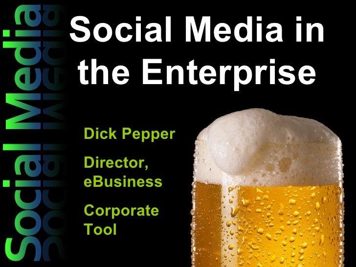 Social Media in the Enterprise Dick Pepper Director, eBusiness Corporate Tool