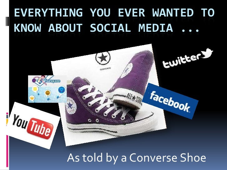 Everything you ever wanted to know about Social Media ...<br />As told by a Converse Shoe<br />