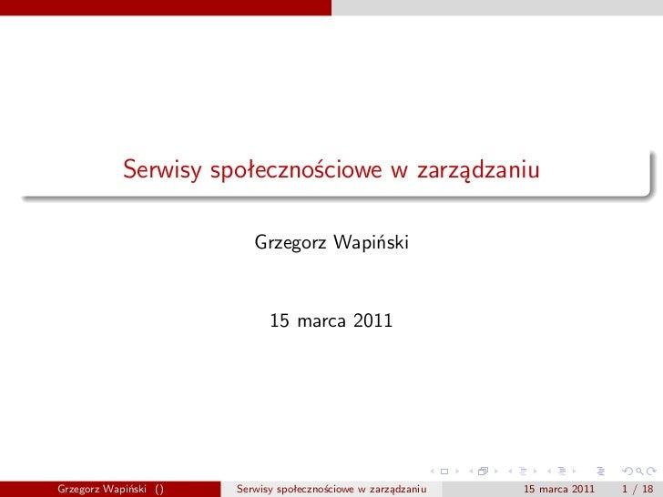Serwisy społecznościowe w zarządzaniu                          Grzegorz Wapiński                             15 marca 2011...