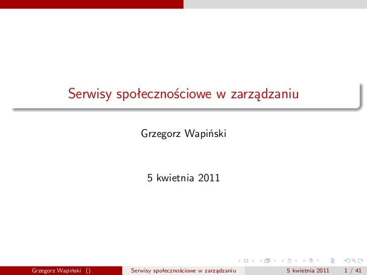 Serwisy społecznościowe w zarządzaniu                          Grzegorz Wapiński                            5 kwietnia 201...