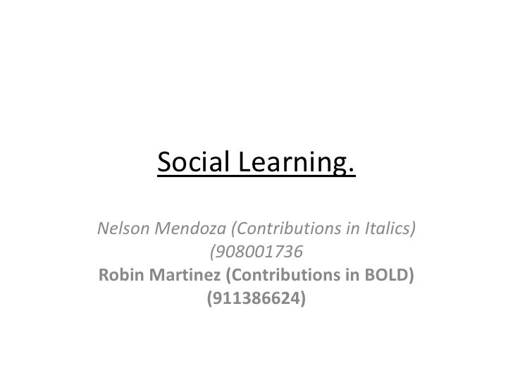 Social Learning.Nelson Mendoza (Contributions in Italics)             (908001736Robin Martinez (Contributions in BOLD)    ...