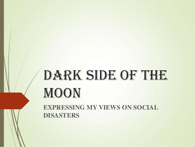DARK SIDE OF THEMOONEXPRESSING MY VIEWS ON SOCIALDISASTERS