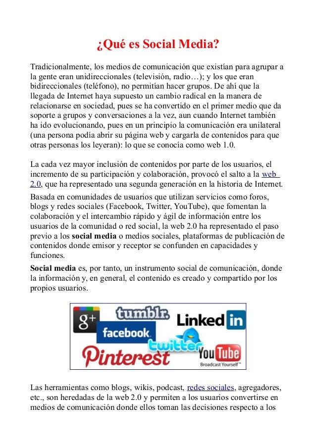 ¿Qué es Social Media? Tradicionalmente, los medios de comunicación que existían para agrupar a la gente eran unidirecciona...