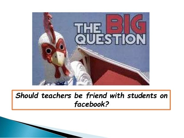 should teachers and students be friends on facebook essay