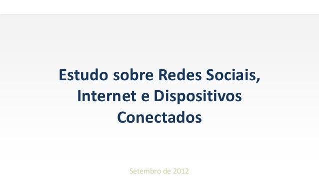 GRUPO BANDEIRANTES DE COMUNICAÇÃO Setembro de 2012 Estudo sobre Redes Sociais, Internet e Dispositivos Conectados