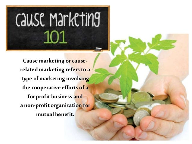 Cause marketing or causerelated marketing refers to a type of marketing involving the cooperative efforts of a for profit ...