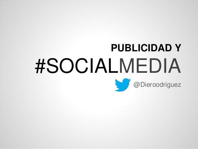 PUBLICIDAD Y #SOCIALMEDIA @Dieroodriguez