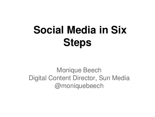 Social Media in Six Steps Monique Beech Digital Content Director, Sun Media @moniquebeech
