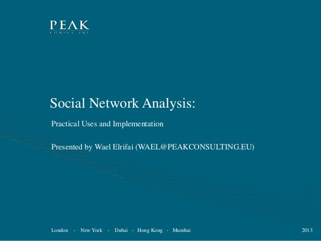 Social Network Analysis: Practical Uses and Implementation Presented by Wael Elrifai (WAEL@PEAKCONSULTING.EU)  London  -  ...