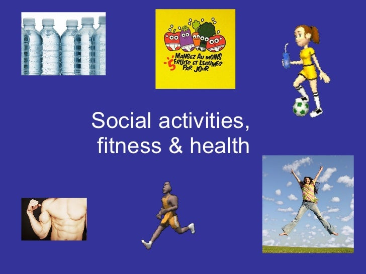Social activities,  fitness & health