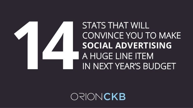 STATS THAT WILL CONVINCE YOU TO MAKE SOCIAL ADVERTISING A HUGE LINE ITEM IN NEXT YEAR'S BUDGET14