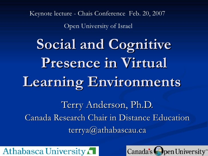 Social and Cognitive Presence in Virtual Learning Environments  Terry Anderson, Ph.D. Canada Research Chair in Distance Ed...