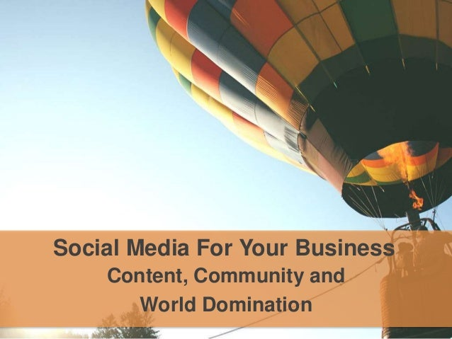 Social Media For Your Business  Content, Community and  World Domination