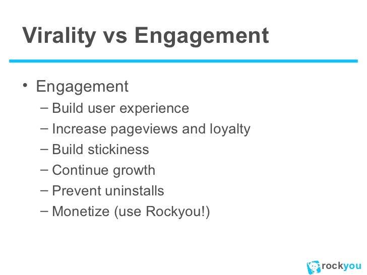 Virality vs Engagement <ul><li>Engagement </li></ul><ul><ul><li>Build user experience </li></ul></ul><ul><ul><li>Increase ...