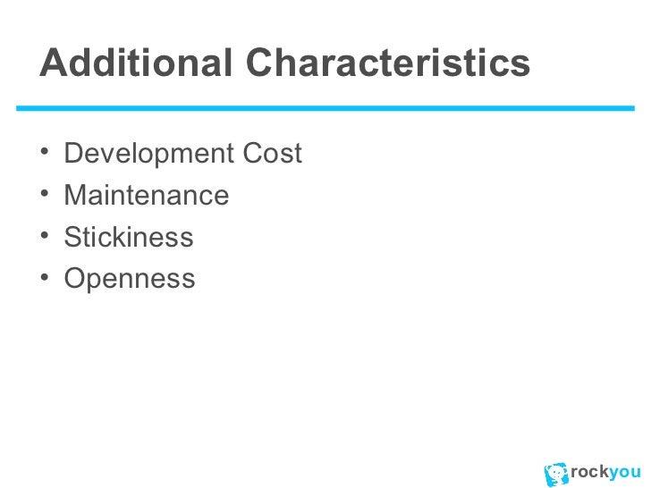 Additional Characteristics <ul><li>Development Cost </li></ul><ul><li>Maintenance </li></ul><ul><li>Stickiness </li></ul><...