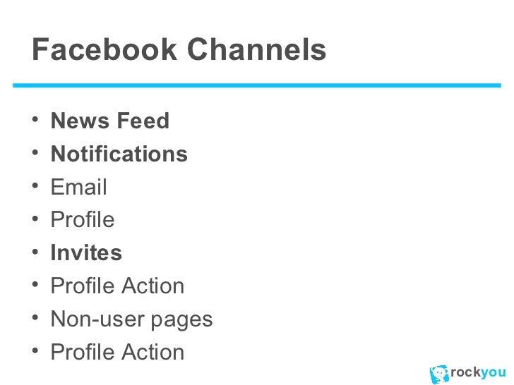 Facebook Channels <ul><li>News Feed </li></ul><ul><li>Notifications </li></ul><ul><li>Email </li></ul><ul><li>Profile </li...