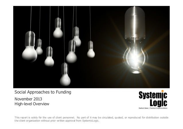 Social Approaches to Funding November 2013 High-level Overview  This report is solely for the use of client personnel. No ...