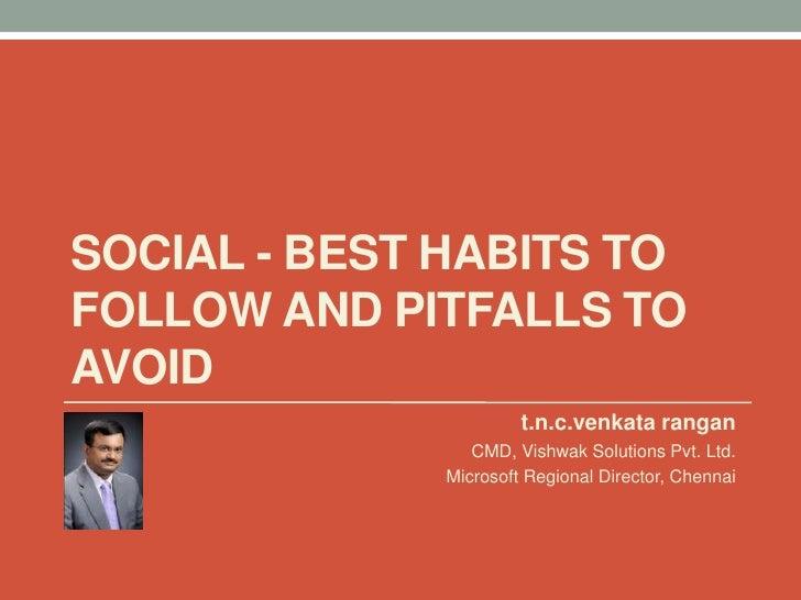 Social - Best Habits to follow and Pitfalls to avoid<br />t.n.c.venkatarangan<br />CMD, Vishwak Solutions Pvt. Ltd.<br />M...