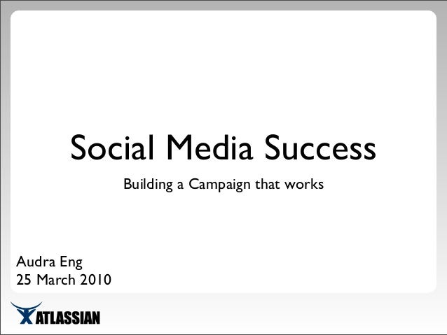 Social Media Success Building a Campaign that works Audra Eng 25 March 2010