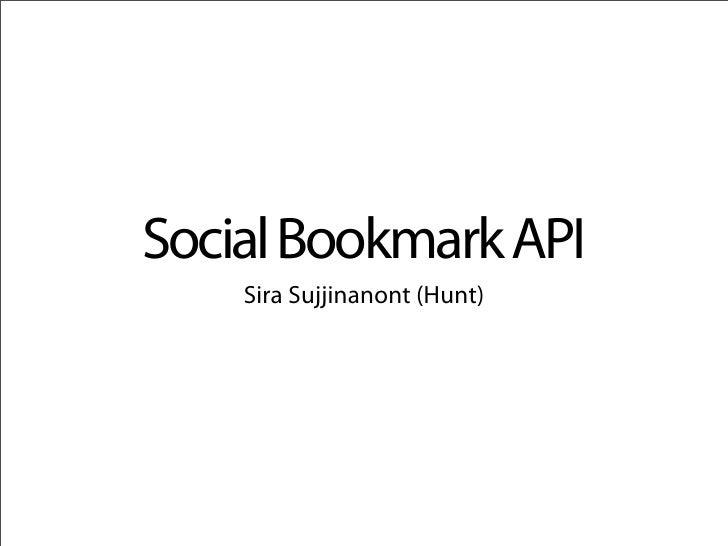 Social Bookmark API     Sira Sujjinanont (Hunt)