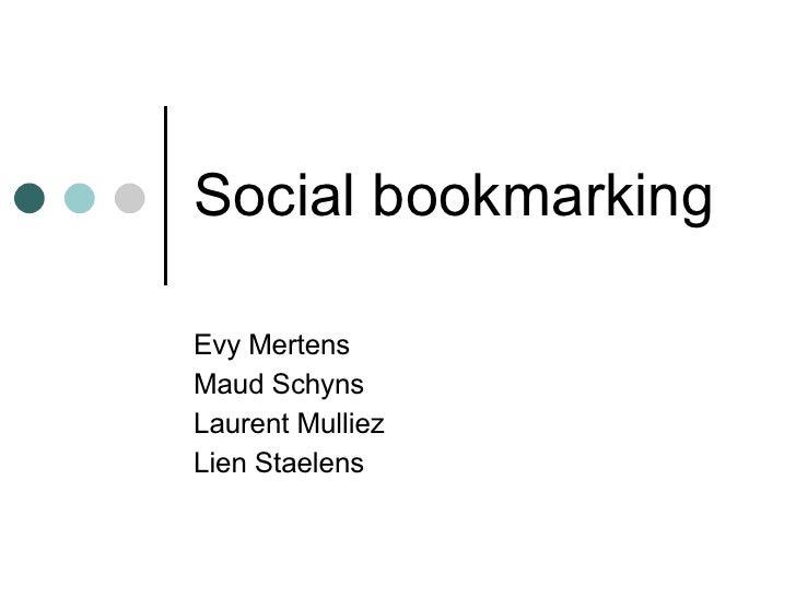 Social bookmarking Evy Mertens Maud Schyns Laurent Mulliez Lien Staelens