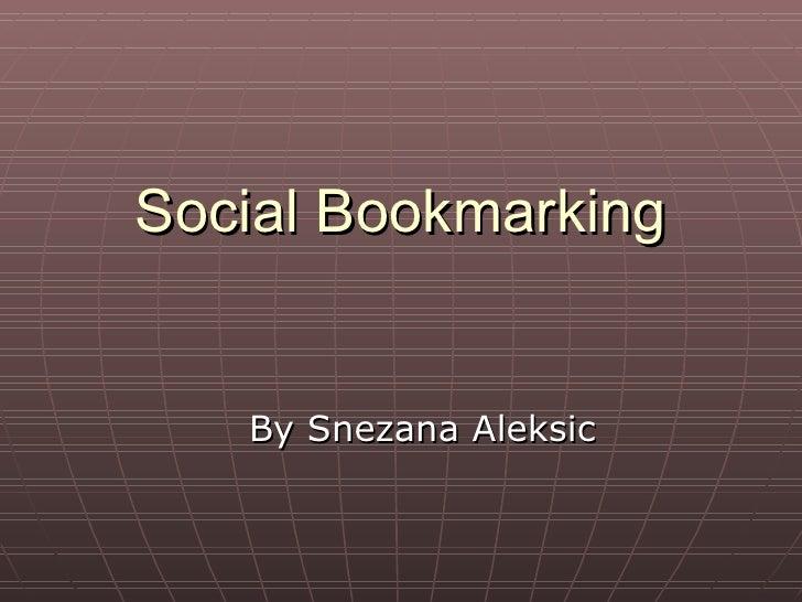 Social Bookmarking <ul><li>By Snezana Aleksic  </li></ul>