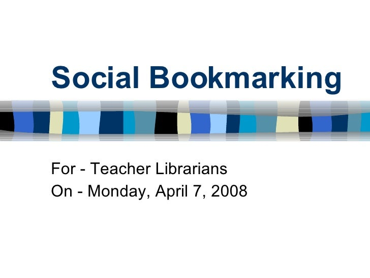 Social Bookmarking For - Teacher Librarians On - Monday, April 7, 2008