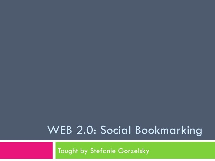 WEB 2.0: Social Bookmarking Taught by Stefanie Gorzelsky
