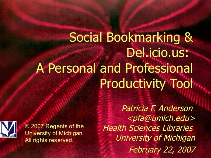 Social Bookmarking & Del.icio.us:  A Personal and Professional Productivity Tool Patricia F. Anderson  <pfa@umich.edu> Hea...