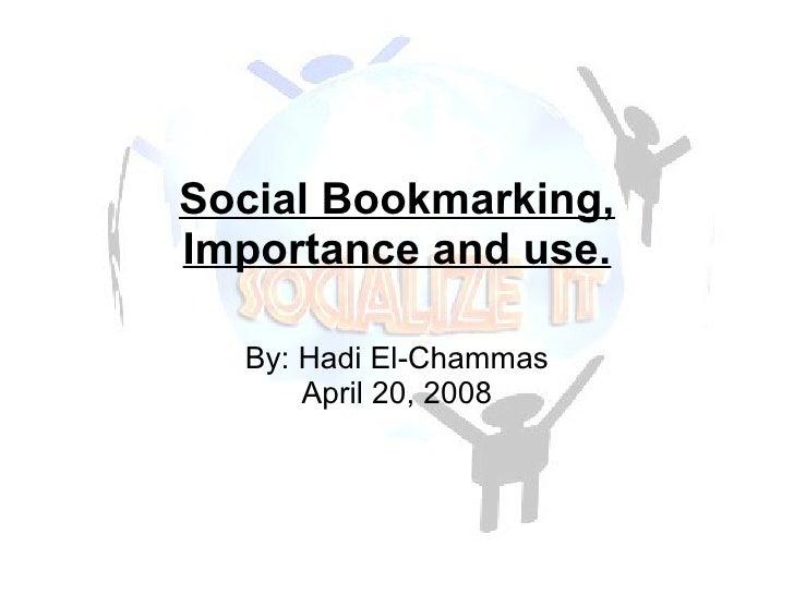 Social Bookmarking, Importance and use. By: Hadi El-Chammas April 20, 2008