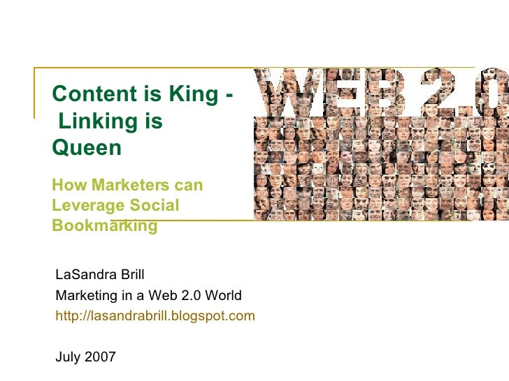 Content is King -  Linking is Queen  How Marketers can Leverage Social Bookmarking LaSandra Brill Marketing in a Web 2.0 W...