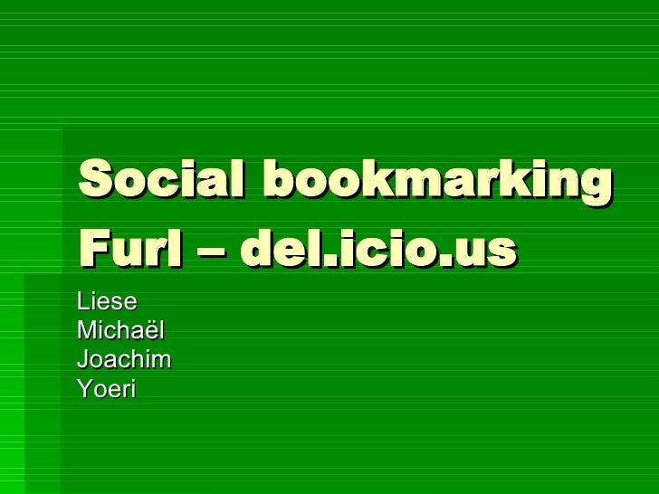 Social bookmarking Furl – del.icio.us Liese Michaël Joachim Yoeri
