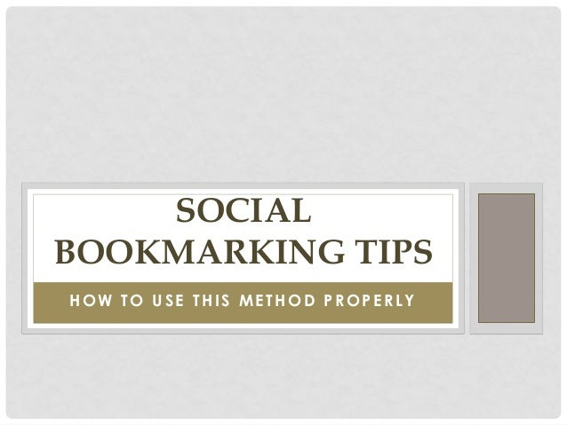 SOCIALBOOKMARKING TIPSHOW TO USE THIS METHOD PROPERLY