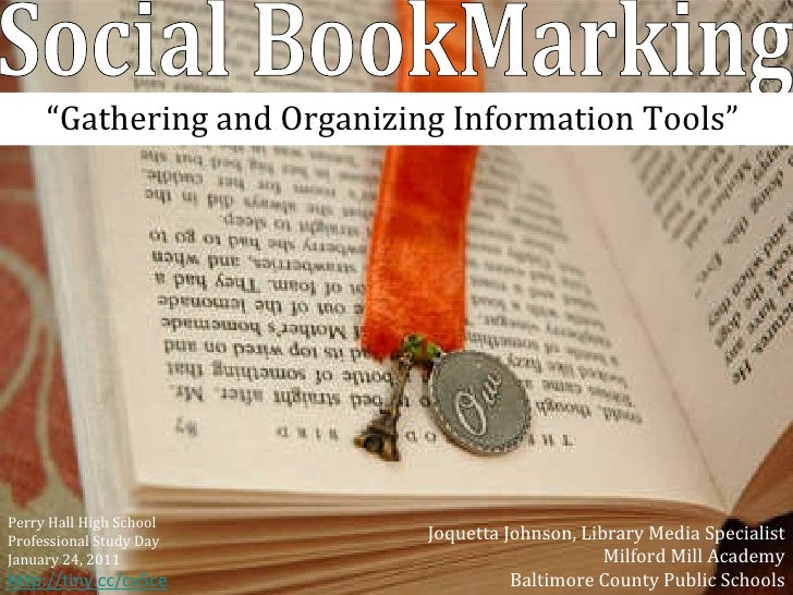 """"""" Gathering and Organizing Information Tools""""  Social BookMarking Joquetta Johnson, Library Media Specialist Milford Mill ..."""