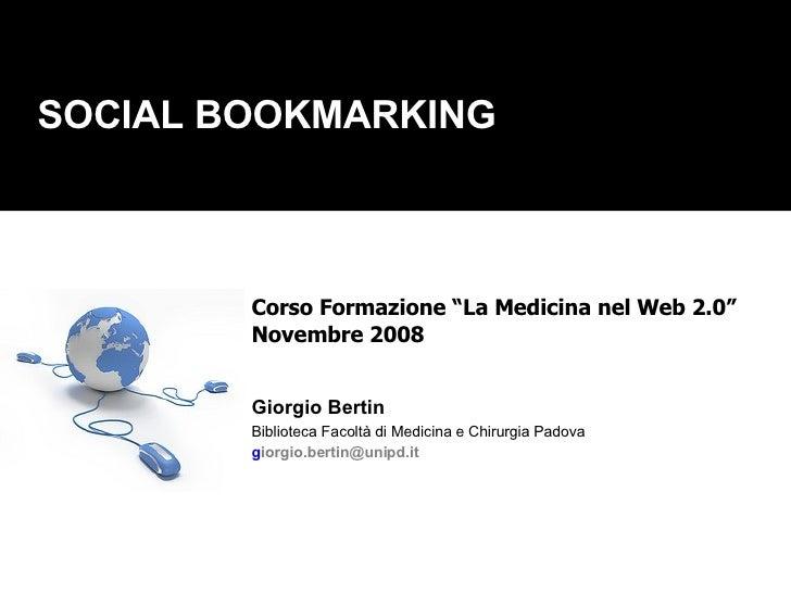 """SOCIAL BOOKMARKING Corso Formazione """"La Medicina nel Web 2.0"""" Novembre 2008 Giorgio Bertin Biblioteca Facoltà di Medicina ..."""