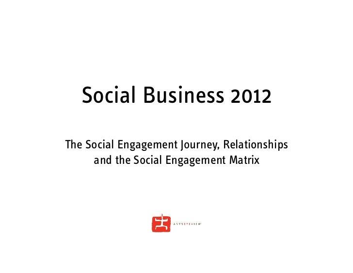 Social Business 2012The Social Engagement Journey, Relationships     and the Social Engagement Matrix