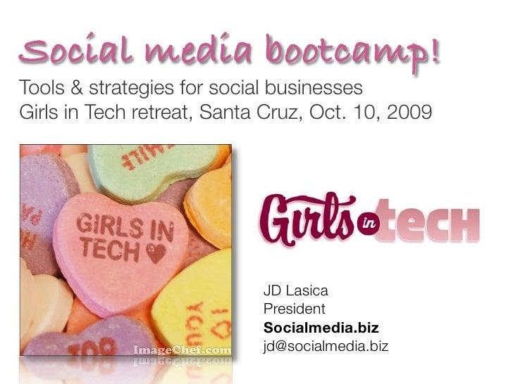 Social media bootcamp! Tools & strategies for social businesses Girls in Tech retreat, Santa Cruz, Oct. 10, 2009          ...