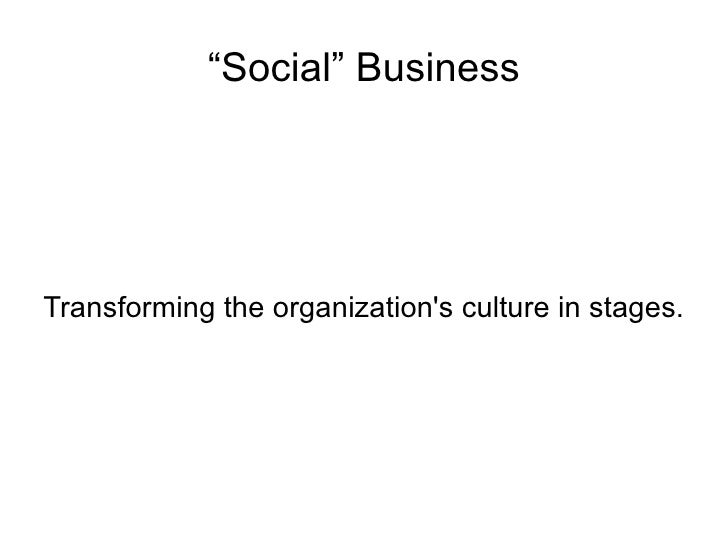 """Social"" Business     Transforming the organization's culture in stages."