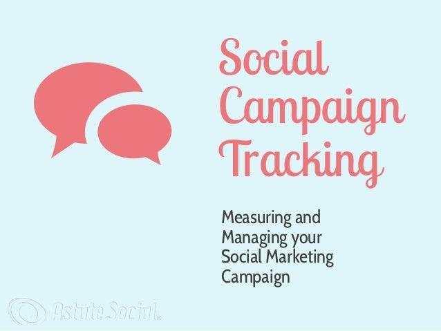 SocialCampaignTrackingMeasuring andManaging yourSocial MarketingCampaign