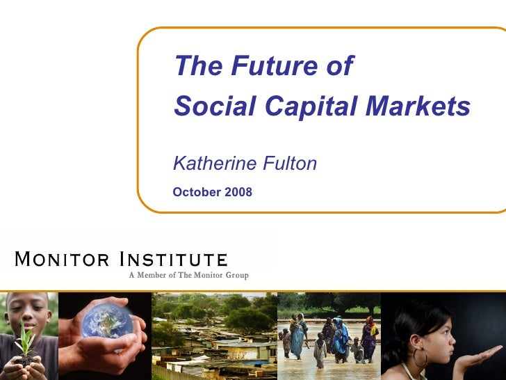The Future of Social Capital Markets Katherine Fulton October 2008