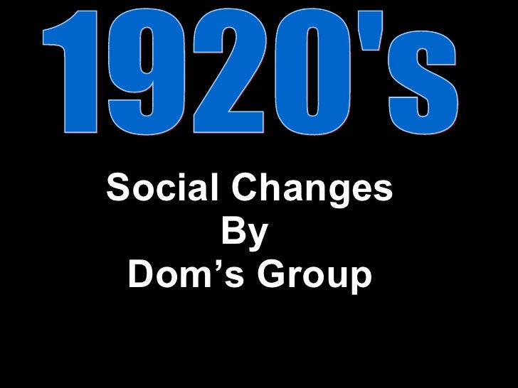 Social Changes By  Dom's Group 1920's
